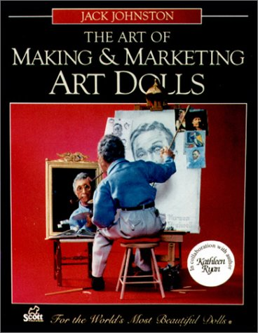 9780916809805: The Art of Making and Marketing Art Dolls
