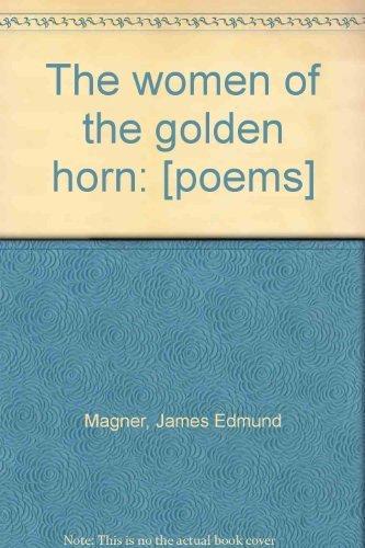 The women of the golden horn: [poems]: Magner, James Edmund