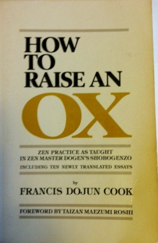How to Raise an Ox: Zen Practice as Taught in Zen Master Dogen's