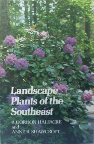 LANDSCAPE PLANTS OF THE SOUTHEAST.: R. Gordon Halfacre; Anne Shawcroft.