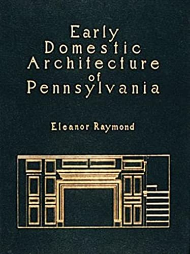 Early Domestic Architecture of Pennsylvania: Photographs and Measured Drawings. Introd by R. ...