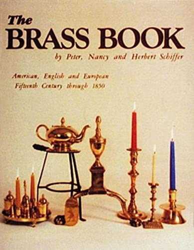 9780916838171: The Brass Book, American, English and European: Fifteenth Century to Eighteen Fifty (American, English and European Fifteenth Century Through 185)