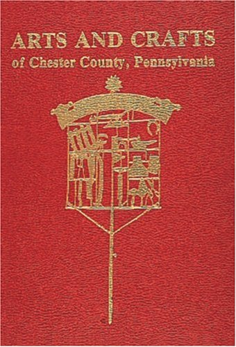 Arts and Crafts of Chester County Pa.: Schiffer, Margaret B.
