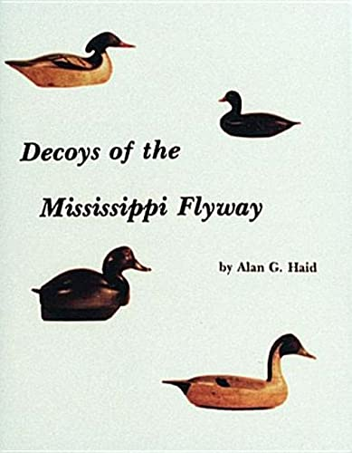 Decoys of the Mississippi Flyway: Haid, Alan G.