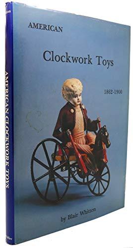 American Clockwork Toys 1862-1900: Whitton, Blair