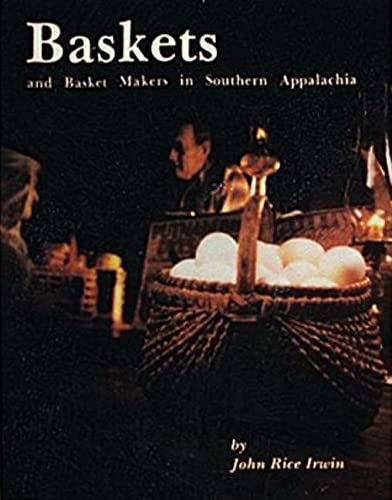 Baskets and Basket Makers in Southern Appalachia: John Rice Irwin