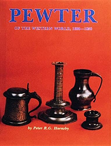 Pewter of the Western World, 1600-1850: Hornsby, Peter, Hornsby, R G