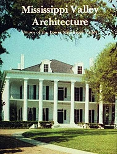 Mississippi Valley Architecture: Houses of the Lower Mississippi Valley: Schuler, Stanley