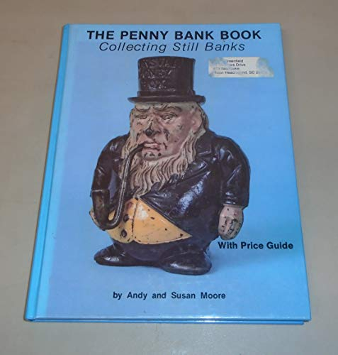 The Penny Bank Book. Collecting Still Banks through the Penny Door.: Moore, Andy. Moore,Susan.