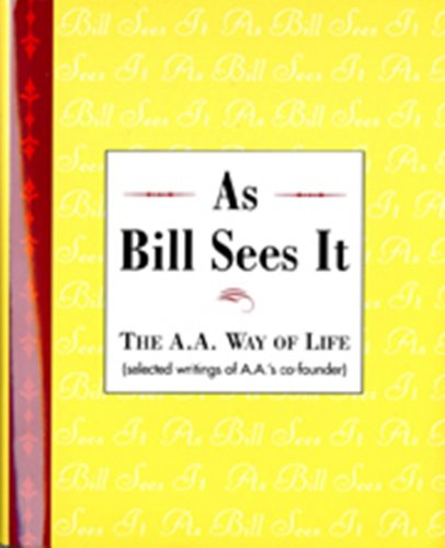 9780916856038: As Bill Sees It: The A. A. Way of Life ...Selected Writings of the A. A.'s Co-Founder