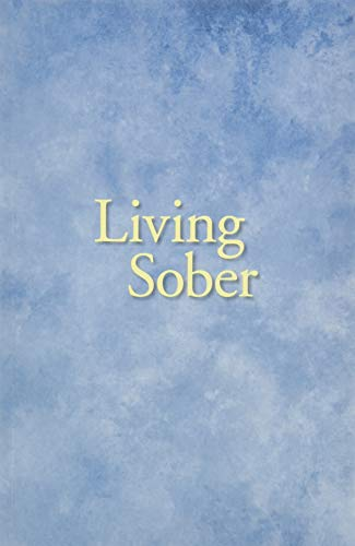 Living Sober : Some Methods A.A. Members Have Used for Not Drinking
