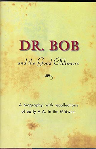 Dr. Bob and the Good Oldtimers: Alcoholics Anonymous