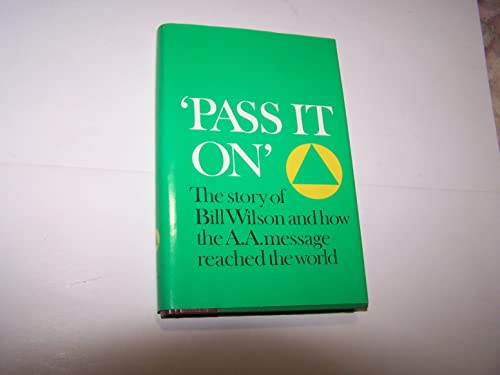 9780916856120: 'Pass It On': The Story of Bill Wilson and How the A. A. Message Reached the World