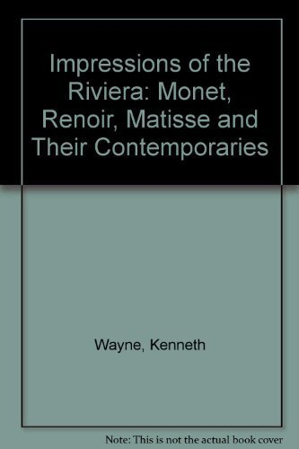 Impressions of the Riviera Monet, Renoir, Matisse: Silver, Kenneth &