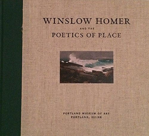 Winslow Homer and the Poetics of Place: Denenberg, Thomas Andrew