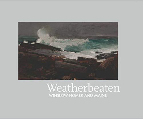 9780916857561: Weatherbeaten Winslow Homer and Maine