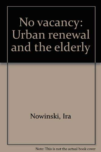 No vacancy: Urban renewal and the elderly (091686006X) by Ira Nowinski