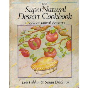 The Supernatural Dessert Cookbook: Fishkin, Lois, Dribin, Lois