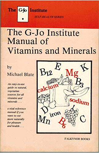 The G-Jo Institute Manual of Vitamins and Minerals (The G-Jo Institute self-health series): Michael...