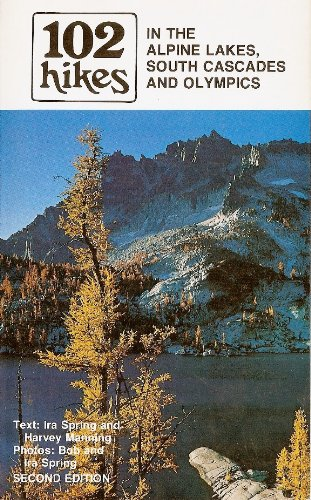 102 Hikes in the Alpine Lakes, South Cascades and Olympics (0916890244) by Spring, Ira