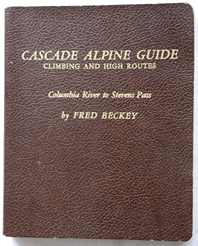 Cascade Alpine Guide. Climbing and High Routes. Columbia River to Stevens Pass.