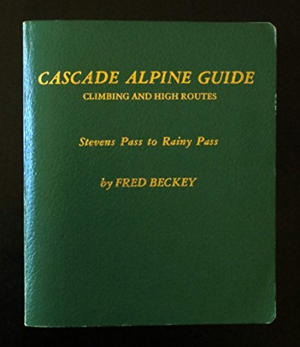 9780916890513: Cascade Alpine Guide: Climbing and High Routes--Stevens Pass to Rainy Pass