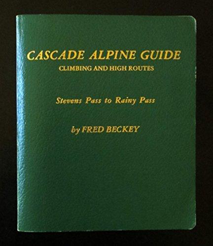 9780916890513: Cascade Alpine Guide: Climbing and High Routes--Stevens Pass to Rainy Pass
