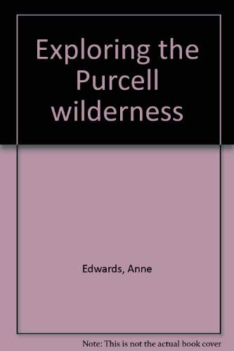 Exploring the Purcell wilderness: Edwards, Anne