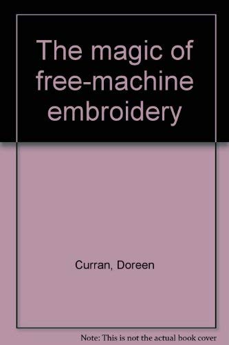9780916896584: Title: The Magic of FreeMachine Embroidery