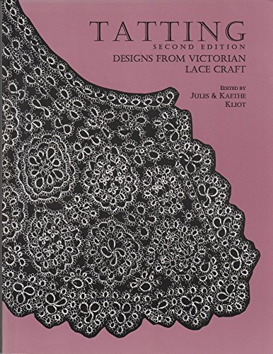 Tatting: Designs from Victorian Lace Craft: Jules Kliot; Editor-Kaethe