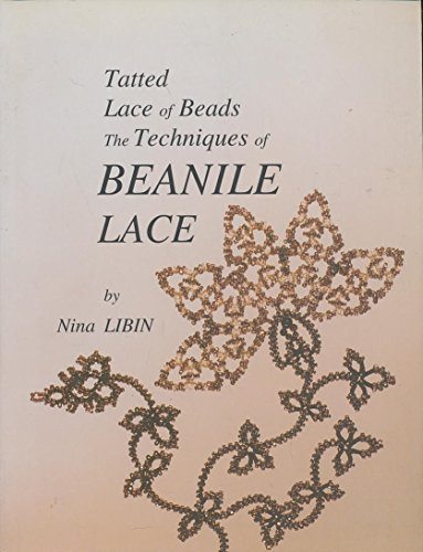 Tatted Lace of Beads: Techniques of Beanile