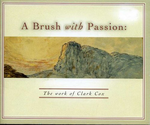 A Brush With Passion : The Work of Clark Cox: Cox, Clark
