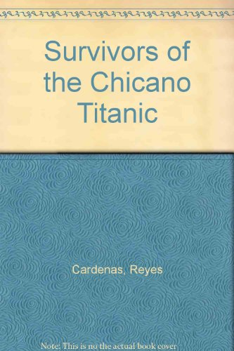 Survivors of the Chicano titanic: C?rdenas, Reyes, introduction by Juan Rodriguez, illustrated by ...