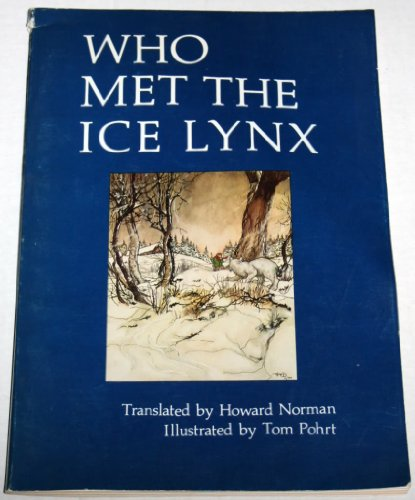 Who Met the Ice Lynx [Paperback] by Norman, Howard (Translator); Pohrt, Tom: Howard (Translator) ...