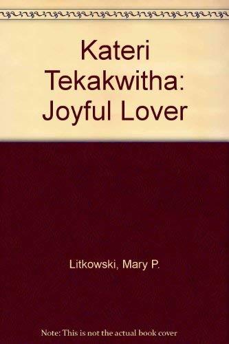 Kateri Tekakwitha: Joyful Lover: Mary P. Litkowski