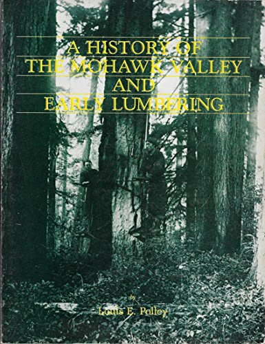 9780916930097: A history of the Mohawk Valley and early lumbering