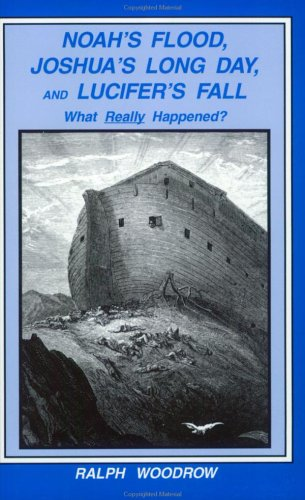 Noah's Flood, Joshua's Long Day, & Lucifer's Fall: What Really Happened?: Ralph ...
