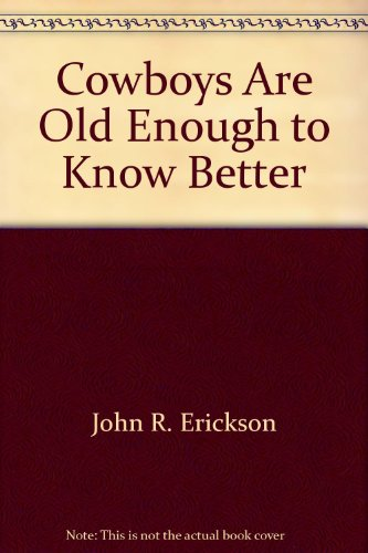 Cowboys Are Old Enough to Know Better: Erickson, John R.