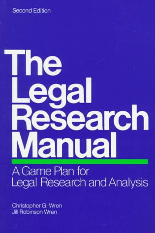 The Legal Research Manual: A Game Plan: Wren, Christopher G.;