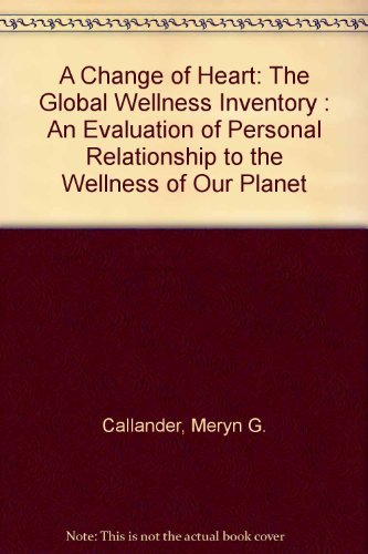 9780916955120: A Change of Heart: The Global Wellness Inventory : An Evaluation of Personal Relationship to the Wellness of Our Planet