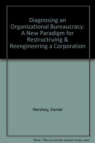 9780916961039: Diagnosing an Organizational Bureaucracy: A New Paradigm for Restructruing & Reengineering a Corporation