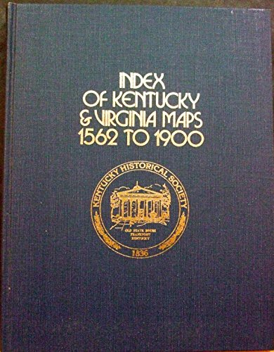 INDEX OF KENTUCKY AND VIRGINIA MAPS 1562 TO 1900: Sames, James W. and Woods, Lewis C. (Eds. )