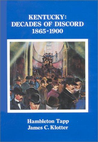 Kentucky: Decades of Discord, 1865-1900: TAPP, Hambleton, and KLOTTER, James C.