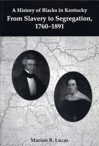 A History of Blacks in Kentucky. Vol. 1 From Slavery to Segregation, 1760-1891 and Vol. 2 In Purs...