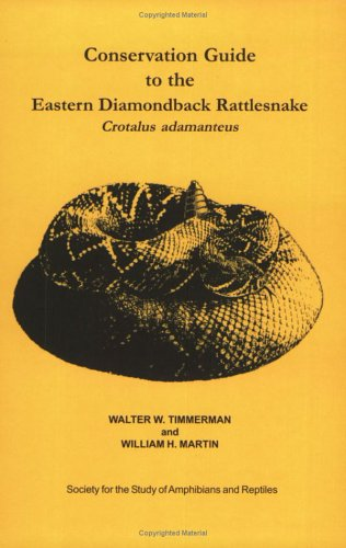 CONSERVATION GUIDE TO THE EASTERN DIAMONDBACK RATTLESNAKE: Timmerman, Walter W.,