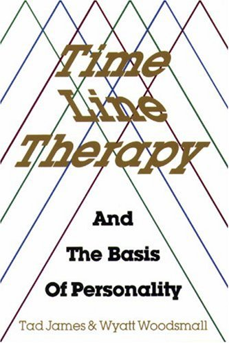 Time Line Therapy and the Basis of Personality: James, Tad; Woodsmall, Wyatt