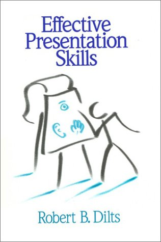 Effective Presentation Skills: Dilts, Robert B.