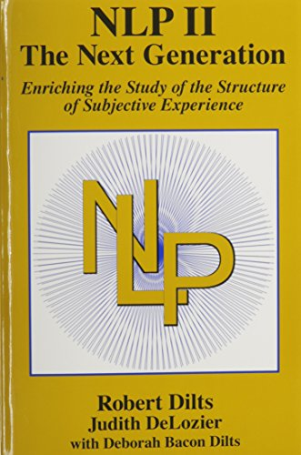 NLP II: The Next Generation: ROBERT DILTS; JUDITH DeLOZIER; & DEBORAH BACON DILTS