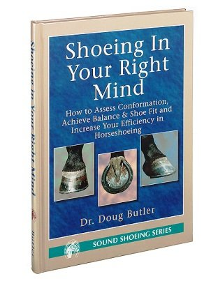 9780916992200: Shoeing in your right mind: How to assess conformation, achieve balance & shoe fit and increase your efficiency in horseshoeing (Sound shoeing series)