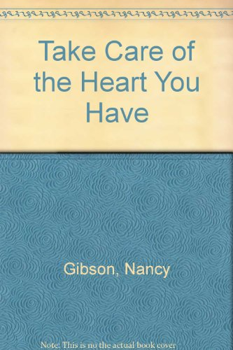 Take Care of the Heart You Have: Gibson, Nancy, Allen, Susan D.